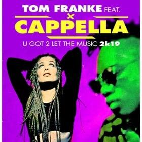 TOM FRANKE FEAT. CAPELLA - U GOT 2 LET THE MUSIC 2K19